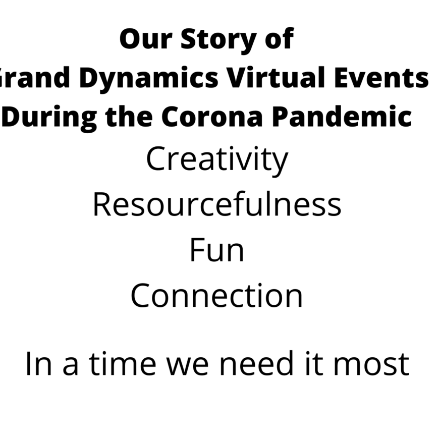 How Grand Dynamics Virtual Events Bring Creativity, Optimism, Inspiration, and Connection to People Around the World During Corona Times